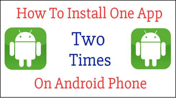 How to install one app two tmes on android
