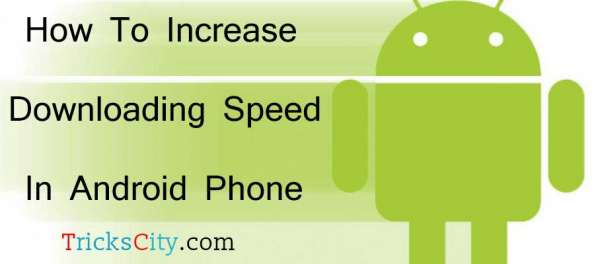 increase-downloading-speed-in-android